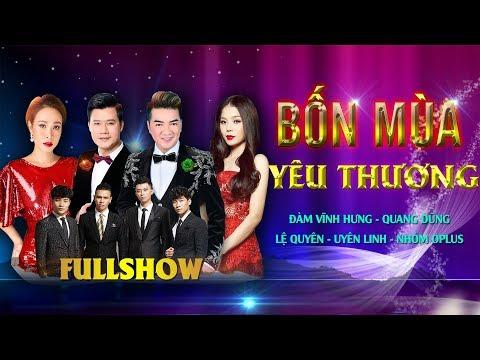 Liveshow Bốn Mùa Yêu Thương [FULL] - ĐÀM VĨNH HƯNG, LỆ QUYÊN, QUANG DŨNG, UYÊN LINH, NHÓM OPLUS