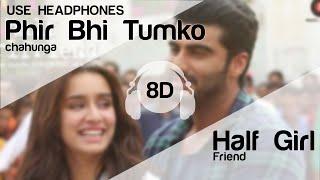 Phir Bhi Tumko Chaahunga (8D AUDIO) Half Girlfriend