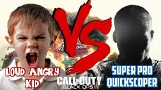 Loud Angry Kid VS Super Pro Quickscoper | Call of Duty: Black Ops II