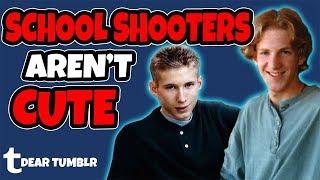 Dear Tumblr, School Shooters Aren't Cute
