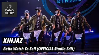 KINJAZ - Betta Watch Yo Self (OFFICIAL Studio Edit - No Audience)