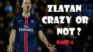 Zlatan  Ibrahimovic Crazy Or Not ? Part 4
