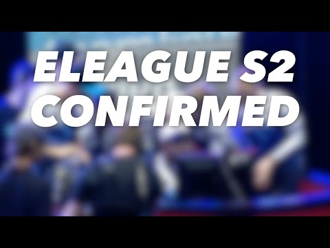 Eleague CSGO S2 Confirmed