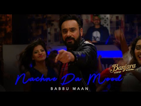 Babbu Maan - Nachne Da Mood (Official Music Video) Banjara