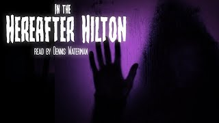 'In the Hereafter Hilton' Read By Dennis Waterman | Halloween Sci-Fi Stories