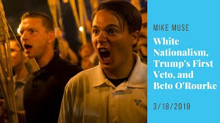Political News: Mike Muse on White Nationalism, Trump's Veto and Beto Raising Millions