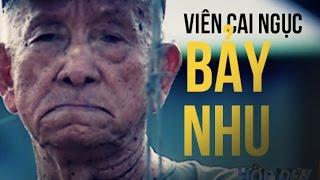 Chuyện kể KINH HOÀNG của cựu tù Phú Quốc | Bảy Nhu - viên cai ngục tàn bạo nhất lịch sử  | NỔI DA GÀ