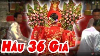 Hầu Đồng 36 Giá Đẹp Tuyệt Nhất Việt Nam - Hát Văn Hay Ngọt Lịm 2017