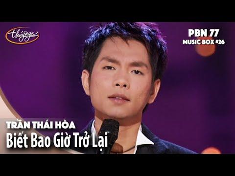 Trần Thái Hòa - Biết Bao Giờ Trở Lại (PBN77 & Music Box #26)