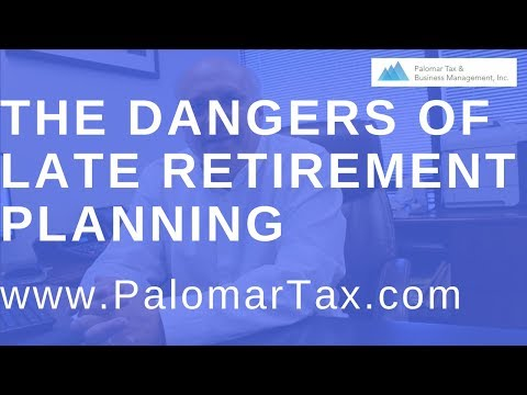 The Dangers of Late Retirement Planning - San Diego Accounting