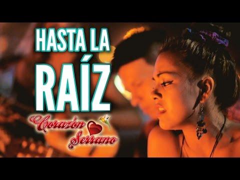 Corazón Serrano - Hasta La Raíz (Video Oficial)