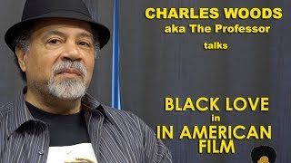 Charles Woods (a.k.a The Professor) on Black Love in the Movies