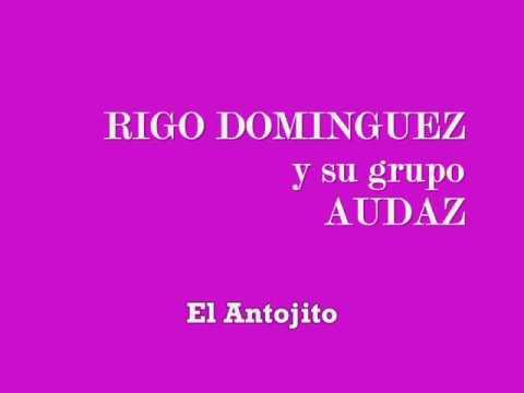 Rigo Dominguez y su Grupo Audaz - El Antojito - Audio