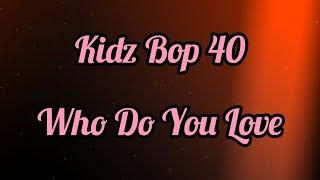 Kidz Bop 40- Who Do You Love (Lyrics)