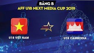 FULL HD   U18 Vietnam - U18 Cambodia   AFF U18 Next Media Cup 2019