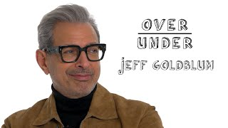 Jeff Goldblum Rates Hot Tubs, Attractive Cousins, and Watching Jurassic Park on Acid | Over/Under