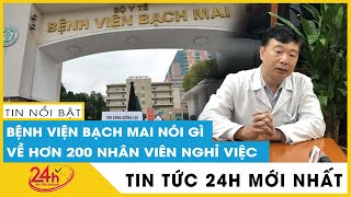 Chỉ 15% nhân viên bệnh viện Bạch Mai hài lòng toàn diện, lãnh đạo bệnh viện nói gì? | TV24h