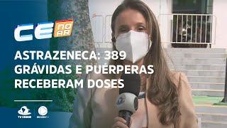 ASTRAZENECA: 389 grávidas e puérperas receberam doses no Ceará