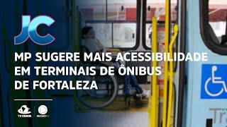 MP sugere mais acessibilidade em terminais de ônibus de Fortaleza