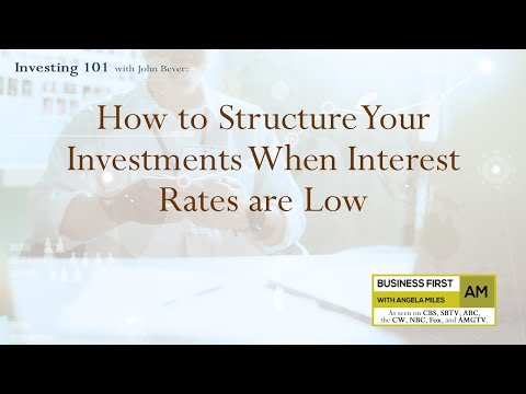 How to Structure Your Investments When Interest Rates are Low
