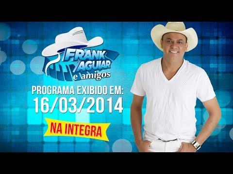 Baixar Programa Frank Aguiar e Amigos - 16/03/2014 (integra)