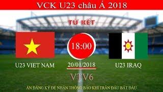 Trực Tiếp   VCK U23 Châu Á 2018 : U23 VIỆT NAM - U23 IRAQ 20/01/2018