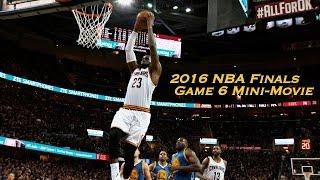 2016 NBA Finals Game 6 Mini-Movie