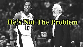 Demar Derozan Is Not The Problem With The San Antonio Spurs!!