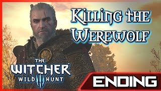 Witcher 3: The Worst Ending - Killing the Werewolf