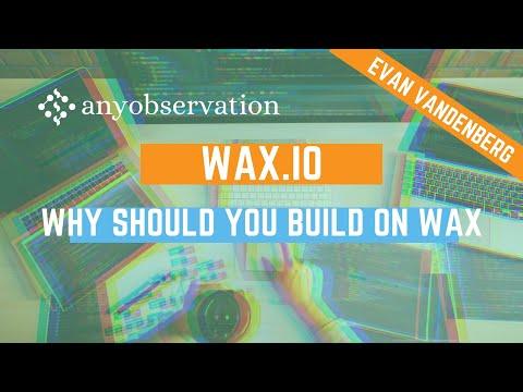 Why should a Developer build on WAX | Evan Vandenberg | Deep Dive