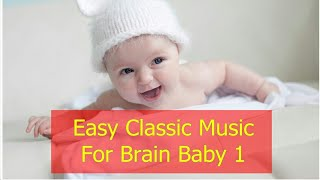 Easy Classic Music For Brain Baby 1
