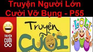 Truyện Người  Lớn  Cười Vỡ  Bụng  - Truyện Cười Việt Nam Mới Nhất 2018 - P55