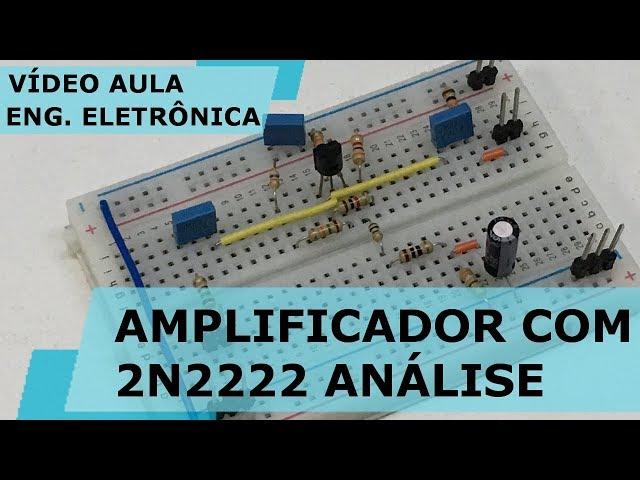 AMPLIFICADOR COM 2N2222 ANÁLISE COMPLETA | Vídeo Aula #200