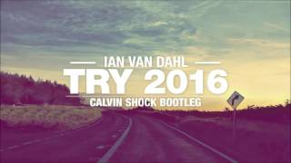 Ian van Dahl - Try 2016 (Calvin Shock Bootleg) [OUT NOW!]