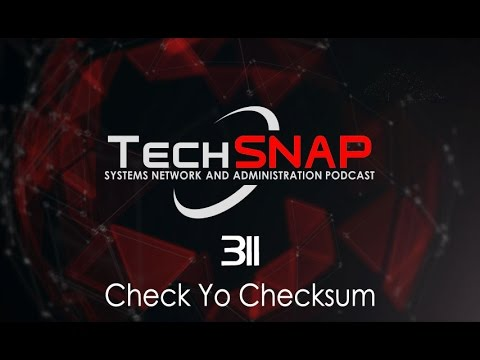 Check Yo Checksum | TechSNAP 311