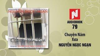 Nguyễn Ngọc Ngạn | Chuyện Năm Xưa (Audiobook 79)