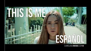 This is me ESPAÑOL - The greatest showman (Carolina Ross cover)