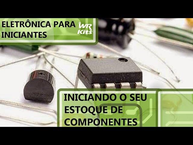 INICIANDO SEU ESTOQUE DE COMPONENTES ELETRÔNICOS | Eletrônica para Iniciantes #114