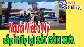 Người Việt ở Mỹ sắp thấy lại SÀI GÒN XƯA - Donate Sharing