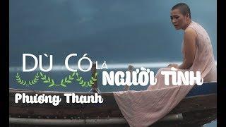 [Full HD] Dù Có Là Người Tình (Tạm Biệt Tri Kỉ) - Phương Thanh