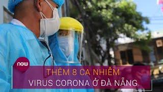 Tin tức dịch do virus Corona (Covid-19) sáng 29/7: Thêm 8 ca nhiễm virus Corona ở Đà Nẵng | VTC Now