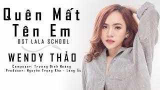 Quên Mất Tên Em - Wendy Thảo (OST Lala School)