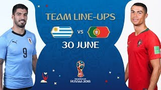 LINEUPS – URUGUAY V PORTUGAL - MATCH 49 @ 2018 FIFA World Cup™
