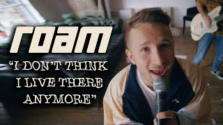 ROAM - I Don't Think I Live There Anymore (Official Music Video)