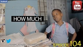 HOW MUCH (Mark Angel Comedy) (Episode 104)