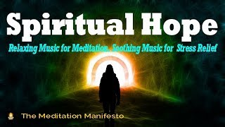 Soothing Music for Stress Relief, Relaxing Music for Meditation, Energy, Spiritual Hope