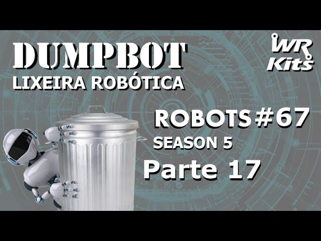 CONSTRUÇÃO DA PÁ DE LIXO (DUMPBOT 17/x) | Robots #67