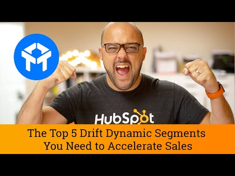 Drift Tutorial: The Top 5 Drift Dynamic Segments You Should Have to Accelerate Sales