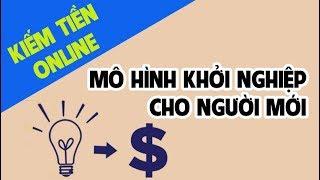Kiếm Tiền Online - Mô hình Khởi Nghiệp Kinh Doanh Trên Internet cho người mới