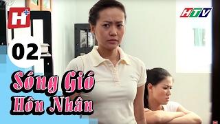 Sóng Gió Hôn Nhân - Tập 02 | Phim Tình Cảm Việt Nam Hay Nhất 2017